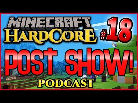 Minecraft HC #6! - Part 18 (THE POST SHOW PODCAST!)