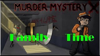Family Time Roblox Murder Mystery X!!!!!!!!!