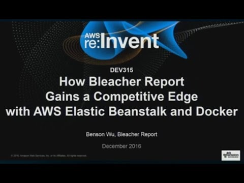 AWS re:Invent 2016: Bleacher Report Gains Competitive Edge with Elastic Beanstalk (DEV315)