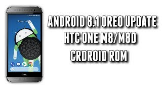 Android 8.1 Oreo Update For HTC One M8/M8D | How to Install | crDroid Android Rom