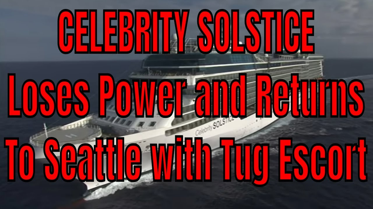 Breaking News! Celebrity Solstice Loses Power and Returns To Seattle With  Tug Escort