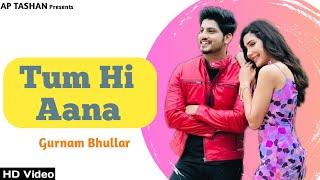 Tum Hi Aana ( Cover ) | Gurnam Bhullar | Latest Panjabi Song 2020 | Ap Tashan