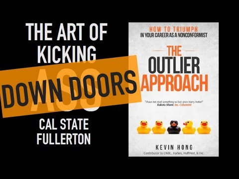 "CSUF - ""The Art of Kicking Down Doors"" Kevin Hong, Author of the Outlier Approach [full pres.]"
