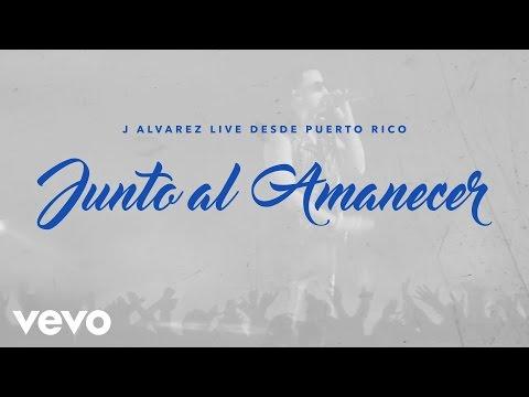 J Alvarez - Junto al Amanecer (Live Audio Video)