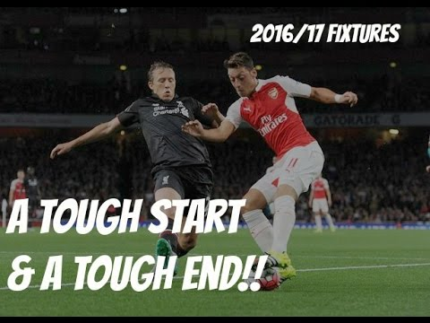 Arsenal 2016/17 Fixtures   A Tough Start & A Tough End!!!