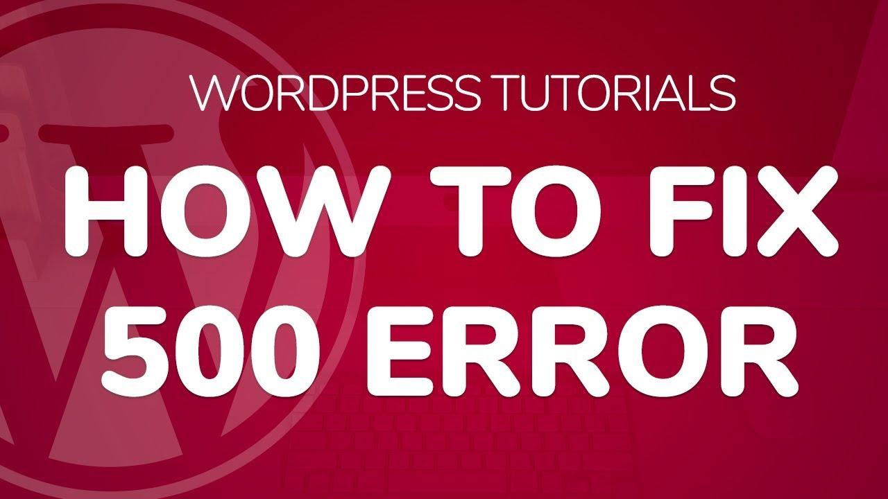 http error 500 wordpress: How to Fix 500 internal server error wordpress