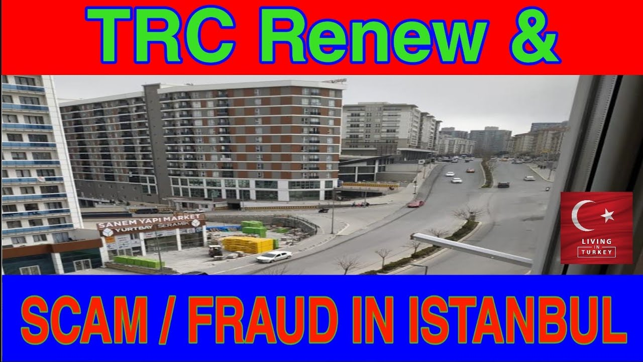 TRC Renewal & Fraud / Scam in Istanbul   By Living in Turkey