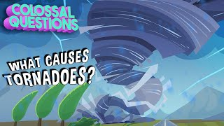 What Causes a Tornado? | COLOSSAL QUESTIONS
