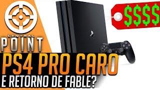 PS4 PRO COM PREÇO SALGADO E O RETORNO DE FABLE - CENTRAL POINT