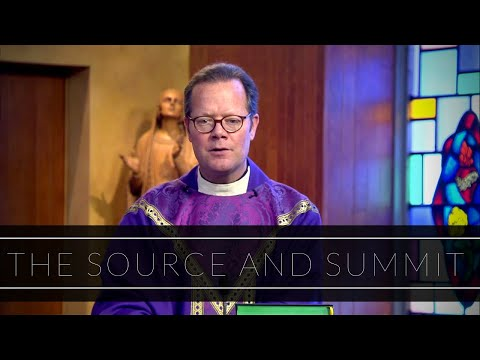 The Source and Summit | Homily: Father Brian Clary