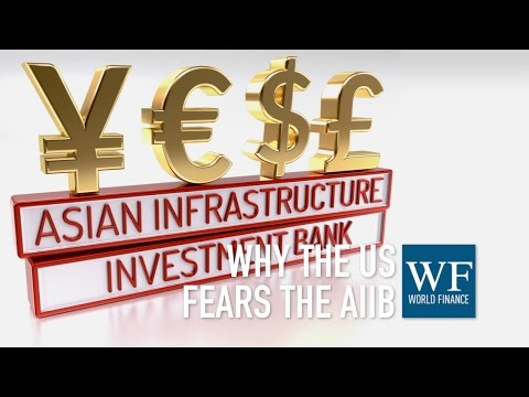 Why is the US so threatened by the rise of the AIIB? | World Finance