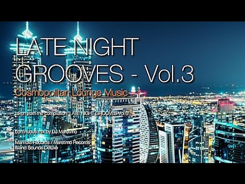 DJ Maretimo - Late Night Grooves Vol.3 (Full Album) 2+ Hours, HD, Continuous Mix, Lounge Music