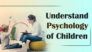 Understand Psychology of Children