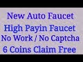 High Paying Auto Faucet No Captcha No work 6 coin Free