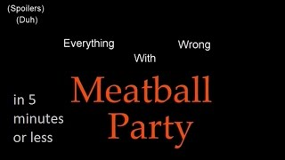 Everything Wrong with Meatball Party (TTG) in 5 minutes or less