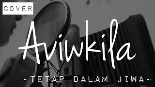 Tetap Dalam Jiwa - Isyana Sarasvati (Cover by AVIWKILA)