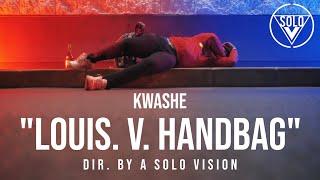 "KWashe - ""Louis. V. Handbag"" (Official Video) | Dir. By @aSoloVision"