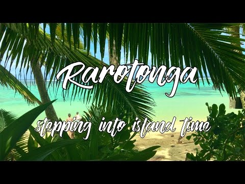 RAROTONGA 2017 ~ stepping into island time