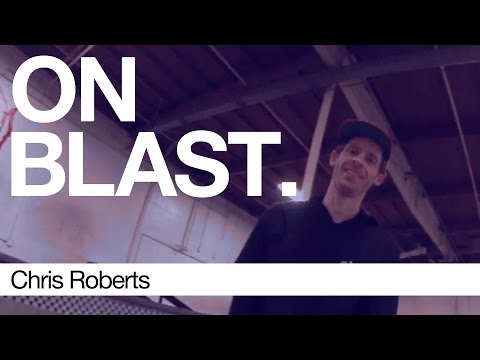Chris Roberts - ON BLAST. | Biebel's Park