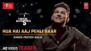 Hua Hai Aaj Pehli Baar (Song Teaser) | Cover Version | Prateek Walia