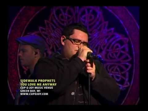 Sidewalk Prophets :: You Love Me Anyway ::