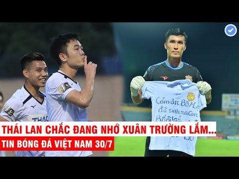 VN Sports 30/7 | Thái Lan phát sốt với màn thể hiện của Xuân Trường, tuyển thủ VN dính chấn thương