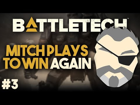 THIS IS NOT MY FAULT | Mitch Plays to Win Again #3 | BattleTech |