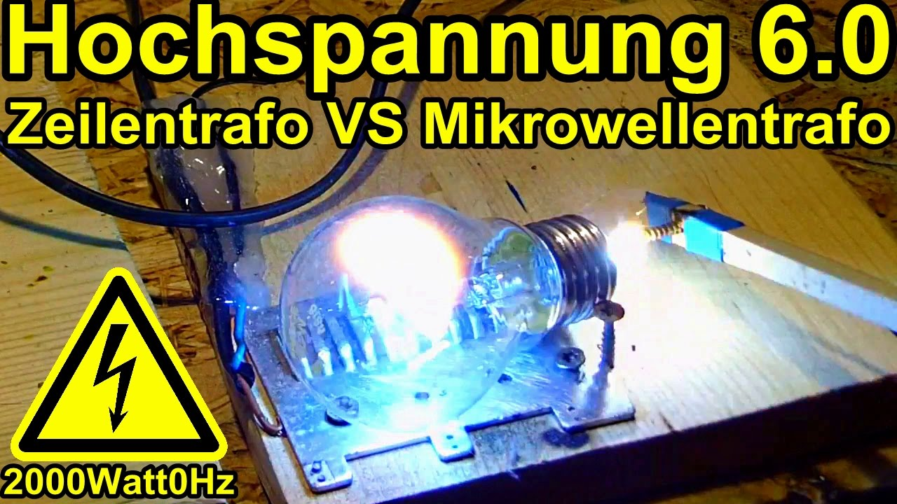zeilentrafo vs mikrowellentrafo; hochspannungs experimente 6.0 - youtube