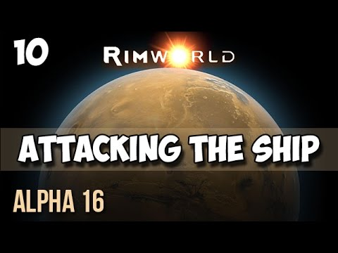 10. Rimworld Alpha 16 Let's Play Guide:  Helms Derp - ATTACKING THE SHIP!