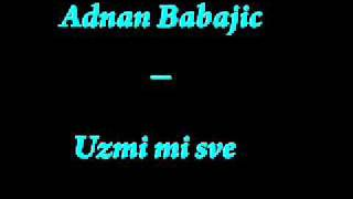 Adnan Babajic - Uzmi mi sve [2011] + Tekst