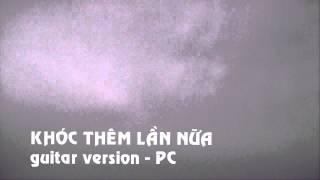 KHÓC THÊM LẦN NỮA - PC (guitar version)