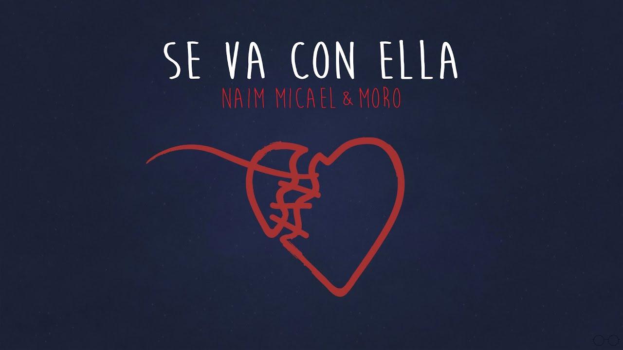 Naim Micael - Se Va Con Ella ft. Moro