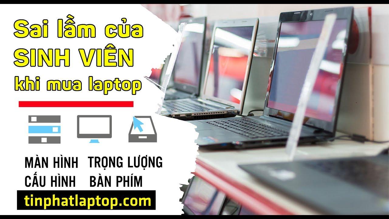 Sai lầm của sinh viên khi mua Laptop | Tín Phát Channel
