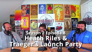 Heath Riles & Traeger Launch Party - HowToBBQRight Podcast S2E8