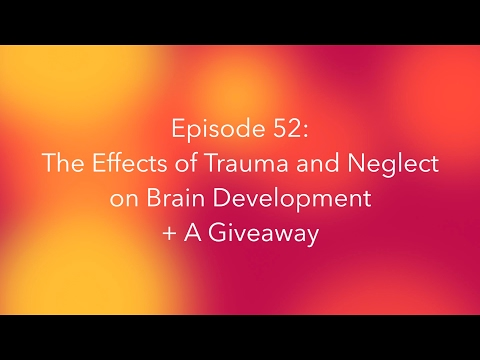 The Effects of Trauma and Neglect on Brain Development  + A Giveaway