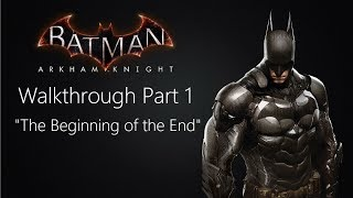 "Batman: Arkham Knight Full Walkthrough- Part 1 ""The Beginning of the End"""