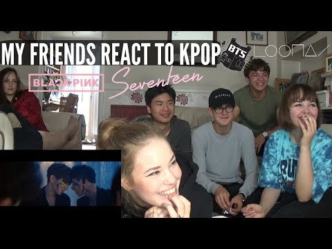 I FORCE MY NON KPOP FRIENDS TO REACT TO KPOP (BTS, SEVENTEEN, BLACKPINK, MONSTA X,LOOΠΔ)