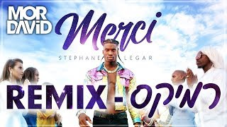 🔥 Stephane Legar - Merci - Mor David Remix | סטפן לגר - מרסי - מור דוד רמיקס