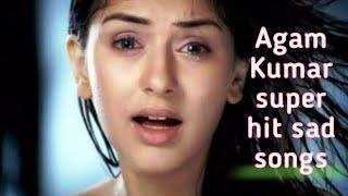Agam Kumar Nigam hit sad songs