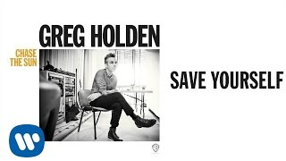 Greg Holden - Save Yourself (Audio)