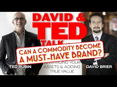 Can You Turn a Commodity into Must have Brand? EPISODE 5 with Ted Rubin and David Brier