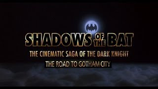 Shadows of the Bat: The Cinematic Saga Of The Dark Knight  Pt.1 The Road to Gotham City