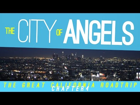 The Great California Roadtrip: The City of Angels (Los Angeles)