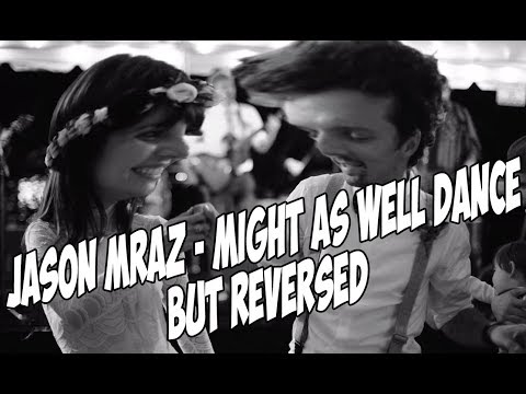 Jason Mraz - Might As Well Dance but REVERSED