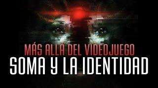 SOMA, el posthumanismo y la Identidad - ¿Qué significa ser y estar vivo?