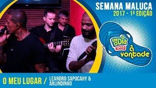 O Meu Lugar - Leandro Sapucahy Part. Arlindinho (Semana Maluca 2017)