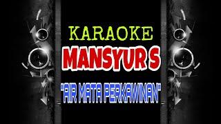 Mansyur S - Air Mata Perkawinan (Karaoke Tanpa Vokal)