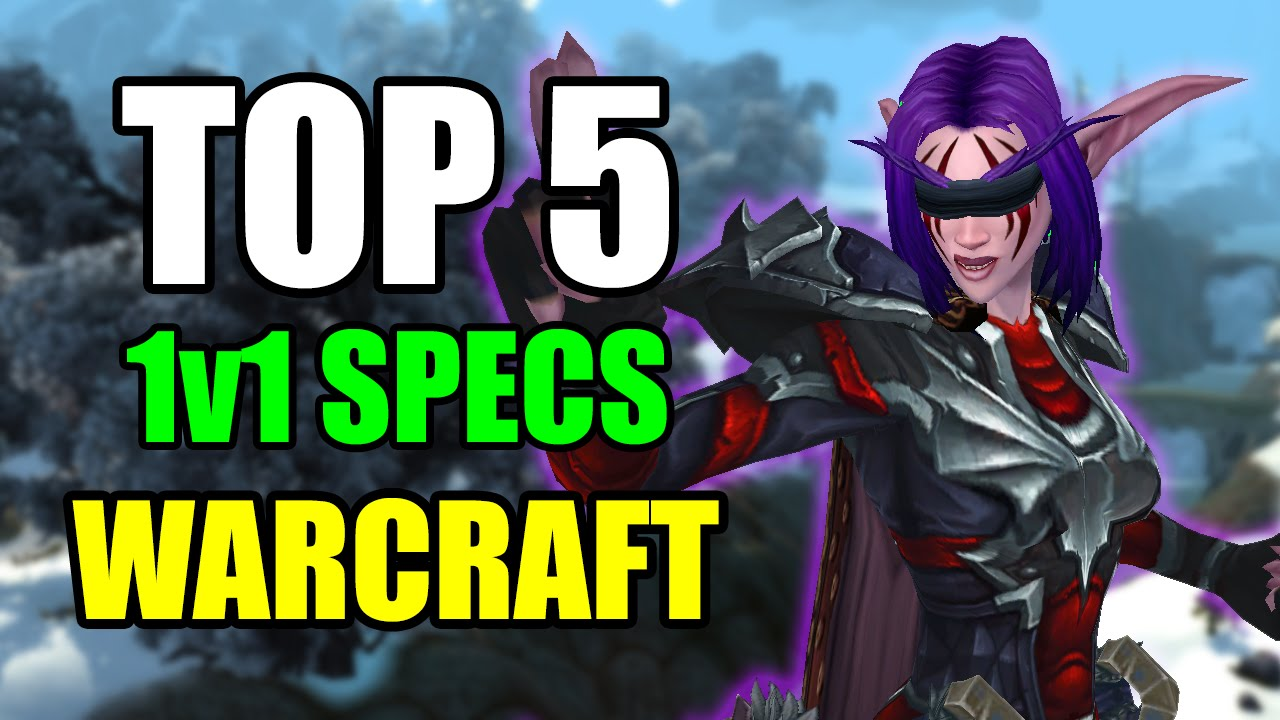 Top 5 Dps Specs For Duels Best 1v1 Classes In World Of