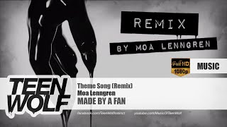 Moa Lenngren - Theme Song (Remix) | Teen Wolf Music Made by a Fan [HD]