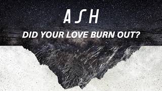 Ash - Did Your Love Burn Out?